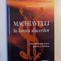 MACHIAVELLI IN LUMEA AFACERILOR, MANUAL DESPRE PUTERE PENTRU UZ COTIDIAN de PETER NOLL, HANS RUDOLF BACHMANN, 2008 - Carte Marketing