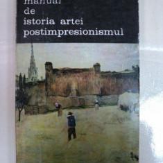 MANUAL DE ISTORIA ARTEI POSTIMPRESIONISMUL- G.OPRESCU- BUC. 1986 - Carte Istoria artei