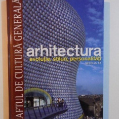 ARHITECTURA, EVOLUTIE, STILURI, PERSONALITATI, SECOLUL XX, COLECTIA RAFTUL DE CULTURA GENERALA NR. 12, 2010 - Carte Arhitectura