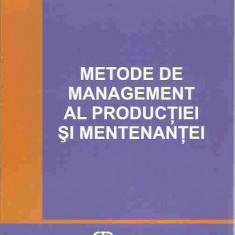 Ion Verzea, Gabriel-Petru Luca - METODE DE MANAGEMENT AL PRODUCTIEI SI MENTENANTEI - Carte Management