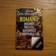 ROMANII * ORIGINEA, TRECUTUL, SUFERINTELE SI DREPTURILE LOR - Ion Antonescu - Istorie