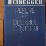 Repere Pe Drumul Gindirii - Martin Heidegger, 522469 - Filosofie