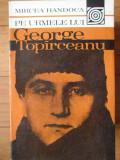 Pe Urmele Lui George Topirceanu - Mircea Handoca ,304783, Mircea Handoca