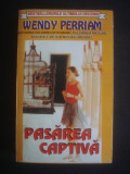 WENDY PERRIAM - PASAREA CAPTIVA