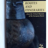 CATALOG ARHEOLOGIE, RUTE SI ITINERARII. MUZEUL VIRTUAL AL EUROPEI (ROUTES AND ITINERARIES FROM THE VIRTUAL MUSEUM OF THE EUROPEAN ROOTS, SOFIA, 2009