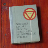 carte - Normele legale privind circulatia pe drumurile publice - Ed. Stiintifica 1966 - 166 pagini