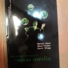 RELATIILE EFICIENTE CU MASS MEDIA de MICHAEL BLAND, ALISON THEAKER, DAVID WRAGG, 2003 - Carte Arta populara