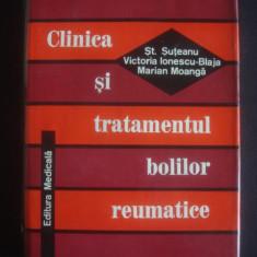 ST. SUTEU, VICTORIA IONESCU-BLAJA, MARIAN MOANGA - CLINICA SI TRATAMENTUL BOLILOR REUMATICE