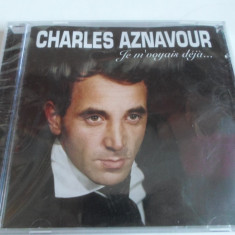 CHARLES AZNAVOUR  - ,,JE M'VOYAIS DEJA...'' - NOU, Sigilat (Made in France), CD
