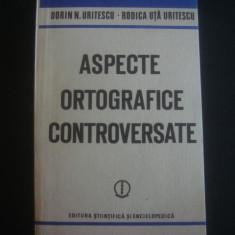 DORIN N. URITESCU, RODICA UTA URITESCU - ASPECTE ORTOGRAFICE CONTROVERSATE - Studiu literar