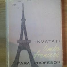 INVATATI LIMBA FRANCEZA FARA PROFESOR de ION BRAESCU ... MARIA BRAESCU, 1963 - Carte in alte limbi straine