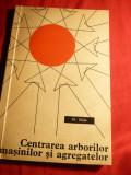 A.Ilisiu - Centrarea Arborilor Masini si Agregate 1967 Ed. Tehnica