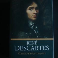 RENE DESCARTES - CORESPONDENTA COMPLETA volumul 1 {2014, stare impecabila}