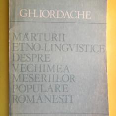 MARTURII ETNO LINGVISTICE DESPRE VECHIMEA MESERIILOR POPULARE ROMANESTI Gh.Iordache - Carte traditii populare
