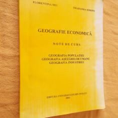 GEOGRAFIE ECONOMICA NOTE DE CURS, GEOGRAFIA POPULATIEI, GEOGRAFIA ASEZARILOR UMANE, GEOGRAFIA INDUSTRIEI, FLORENTINA MIU, SMARANDA SIMONI - Carte Geografie