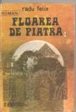 (C5702) FLOAREA DE PIATRA DE RADU FELIX, EDITURA EMINESCU, 1988