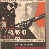 (C5699) INFRANGEREA (INFRINGEREA) LUI THANATOS DE PETRE VARLAN, EDITURA MILITARA, 1977 - Roman
