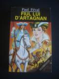 PAUL FEVAL - FIUL LUI D`ARTAGNAN