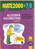 (C5733) MATE 2000+7/8. ALGEBRA, GEOMETRIE DE DAN BRANZEI, ANTON NEGRILA, PARTEA I , CLASA A VII-A