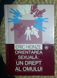 Orientarea sexuala  : un drept al omului : un eseu despre legislatia internationala a drepturilor omului / Eric Heinze 2002 cartonata
