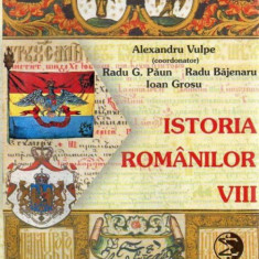 ISTORIE - ISTORIA ROMANILOR - MANUAL PENTRU CLASA A 8-A (ALEXANDRU VULPE) - Manual scolar Altele, Clasa 8