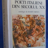 MARIN MINCU - POETI ITALIENI DIN SECOLUL XX * DE LA GIOVANNI PASCOLI LA VALERIO MAGRELLI ( ANTOLOGIE ) - BUCURESTI - 1988