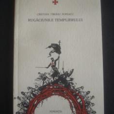 CRISTIAN TIBERIU POPESCU - RUGACIUNILE TEMPLIERULUI - Roman, Anul publicarii: 2012