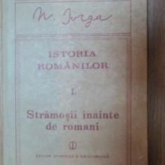 Stramosii inainte de romani / N. Iorga Istoria Romanilor vol. 1 partea 1 cartonat cu supracoperta - Istorie