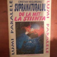 SUPRANATURALUL DE LA MIT LA STIINTA de CRISTIAN NEGUREANU, Bucuresti 1994 - Carte ezoterism