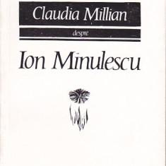CLAUDIA MILLIAN - DESPRE ION MINULESCU ( OMUL , POETUL , VESNICIA ), Alta editura, 1968