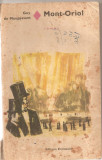 (C5785) GUY DE MAUPASSANT - MONT-ORIOL, EDITURA EMINESCU, 1971, TRADUCERE DE LUCIA DEMETRESCU