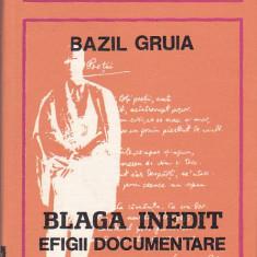 BAZIL GRUIA - BLAGA INEDIT- EFIGII DOCUMENTARE ( 2 VOL ), Alta editura, 1981