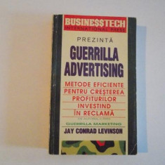 GUERRILLA ADVERTISING, METODE EFICIENTE PENTRU CRESTEREA PROFITURILOR INVESTIND IN RECLAMA de JAY CONRAD LEVINSON, 1994 - Carte Marketing