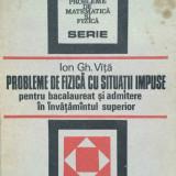 PROBLEME DE FIZICA CU SITUATII IMPUSE - Ion Gh. Vita - Carte Fizica