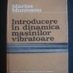 MARIUS MUNTEANU - INTRODUCERE IN DINAMICA MASINILOR VIBRATOARE