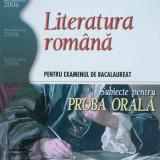 LITERATURA ROMANA PENTRU EXAMENUL DE BACALAUREAT. Subiecte pentru proba orala - V. Gal, A. Coman, L. Paicu - Teste Bacalaureat