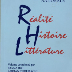 IDENTITE NATIONALE. REALITE HISTOIRE LITTERATURE - Ioana Bot, Adrian Tudurachi - Carte Cultura generala
