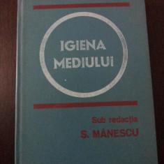 IGIENA MEDIULUI -- S. Manescu -- 1981, 476 p.