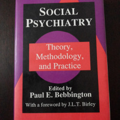 SOCIAL PSYCHIATRY - THEORY, METHODOLOGY AND PRACTICE-- Paul E. Bebbington -- 1991, 425 p. - Carte Psihiatrie