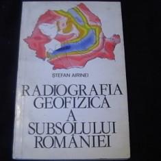RADIOGRAFIA GEOFIZICA A SUBSOLULUI-ROMANIEI-STEFAN AIRINEI - Carte Cultura generala