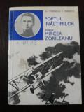 POETUL INALTIMILOR AVIATOR MIRCEA ZORILEANU - Corneliu C. Ionescu -1983, 121 p., Alta editura