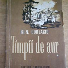 CC6 - TIMPII DE AUR - BEN CORLACIU - EDITIA 1951 - Carte veche