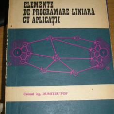 RWX 43 - ELEMENTE DE PROGRAMARE LINIARA CU APLICATII - DUMITRU POP - EDITIA 1972 - Carti Automatica