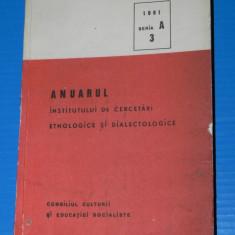 ANUARUL INSTITUTULUI DE CERCETARI ETNOLOGICE SI DIALECTOLOGICE 1981 SERIA A 3. folclor. Etnologie.lingvistica (2609 - Carte folclor