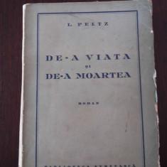 DE-A VIATA SI DE-A MOARTEA [roman] -- L Peltz --1938, 315 p.