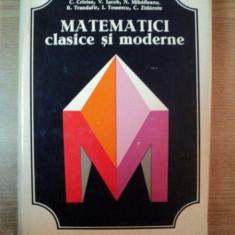 MATEMATICI CLASICE SI MODERNE, VOL. I de CAIUS IACOB, RODICA TRANDAFIR, CORNELIU ZIDAROIU, Bucuresti 1978 - Carte Matematica