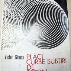 PLACI CURBE SUBTIRI DE BETON ARMAT, PROBLEME SPECIALE DE CALCUL 1974 de VICTOR GIONCU - Carti Mecanica