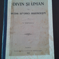 DIVIN SI UMAN LA VECHII ISTORICI BISERICESTI -- T. Popescu, 1924, 114 p. - Carti bisericesti