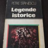 LEGENDE ISTORICE -- Petre Stanescu -- 1983, 117 p. - Carte de calatorie
