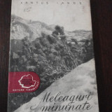 MELEAGURI MINUNATE -- Xantus Ianos - Traducere A. Buteanu -- 1957, 165 p. Tiraj 10.000 exemplare - Carte de calatorie